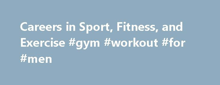 Careers in Sport, Fitness, and Exercise #gym #workout #for #men http://fitness.remmont.com/careers-in-sport-fitness-and-exercise-gym-workout-for-men/  Careers in Sport, Fitness, and Exercise is your guide to landing your dream job in one of today's most exciting, popular, and fastest-growing industries! Produced by the American Kinesiology Association, this hands-on guide includes detailed job descriptions, information on working conditions, salary ranges, responsibilities, key skills, and…