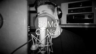 SoMo - Or Nah (Rendition) - YouTube i love his version better then the weekend's which are the original writers ! but oh well somo makes it better dont you think ?