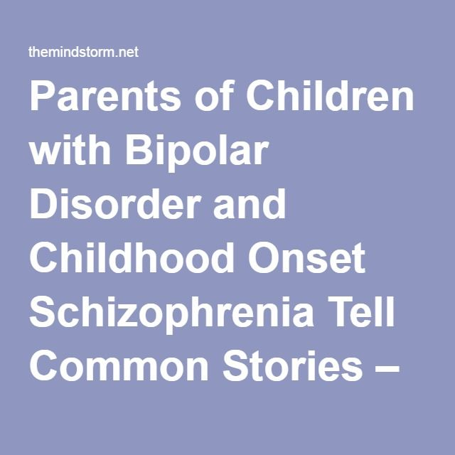 Parents of Children with Bipolar Disorder and Childhood Onset Schizophrenia Tell Common Stories – The Mindstorm