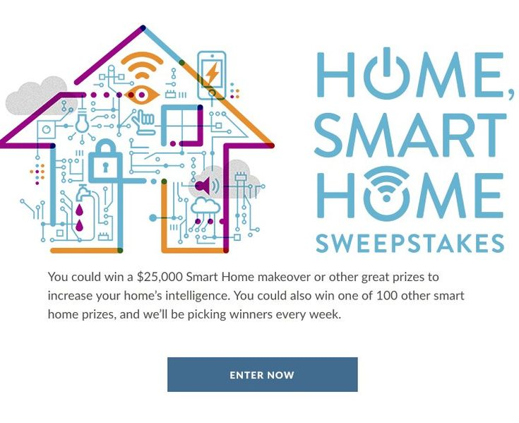 Win a choice of either a $25,622.73 check or a smart home devices package. You may enter one time.    Items include:     A WiFi Mesh System (1 router + 2 beacons), a voice-responsive smart speaker with touch-screen, a 65-inch Smart TV, a home theater...