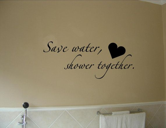 Save water shower together. Vinyl Quote Me Wall by VinylQuoteMe