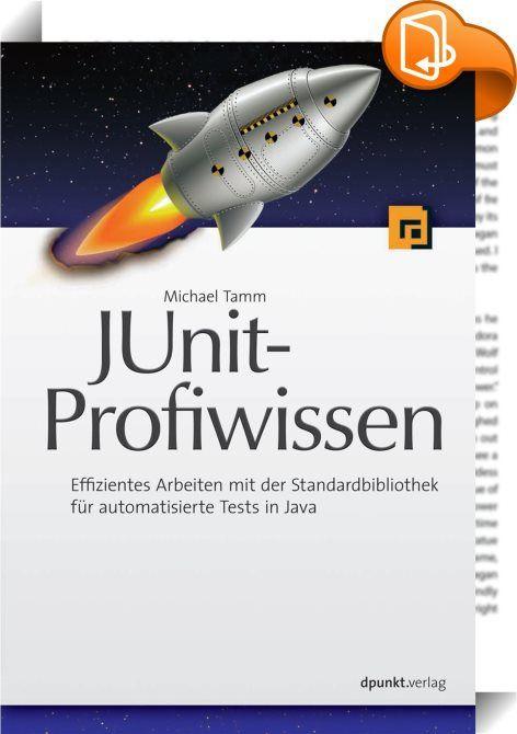 JUnit-Profiwissen    ::  JUnit ist die Standardbibliothek zum Schreiben automatisierter Tests in Java.  Dieses Buch enthält Grundlagen- und Expertenwissen für das effiziente Entwickeln automatisierter Tests in Java mit JUnit. Es vermittelt einen kompakten Überblick über alle Features von JUnit 3.8.1 bis JUnit 4.11 und zeigt anhand von Beispielen aus Tests bekannter Open-Source-Projekte, wann Sie diese sinnvoll einsetzen können. Darüber hinaus behandelt der Autor Open-Source-Bibliotheke...