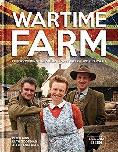Wartime Farm: Amazon.co.uk: Peter Ginn, Ruth Goodman, Alexander Langlands: Books