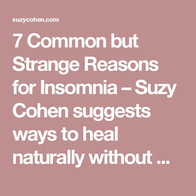 7 Common but Strange Reasons for Insomnia – Suzy Cohen suggests ways to heal naturally without medication