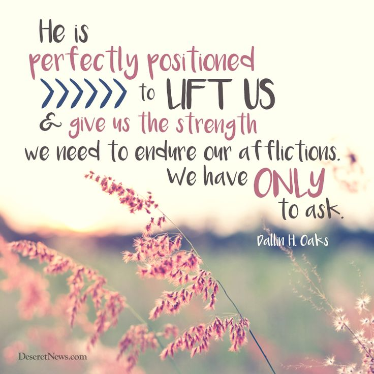 """Elder Dallin H. Oaks: """"He is perfectly positioned to lift us and give us the strength we need to endure our afflictions. We have only to ask."""" #ldsconf #lds #quotes"""