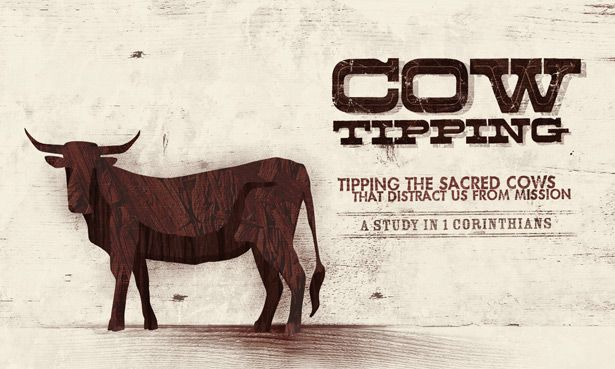#Cow Tipping sermon series : Tipping the sacred cows that distract us from mission