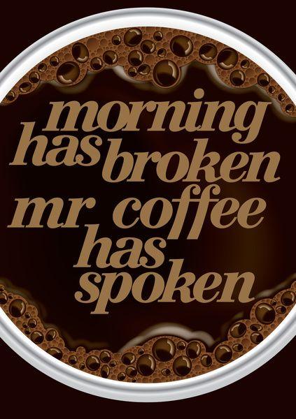 Cool Coffee Quote | Morning has broken. Mr. Coffee has spoken!