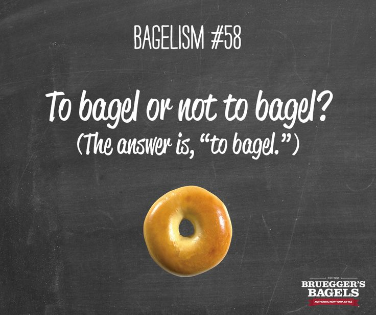 "To bagel or not to bagel? (The answer is, ""To bagel."") #Bagelism"
