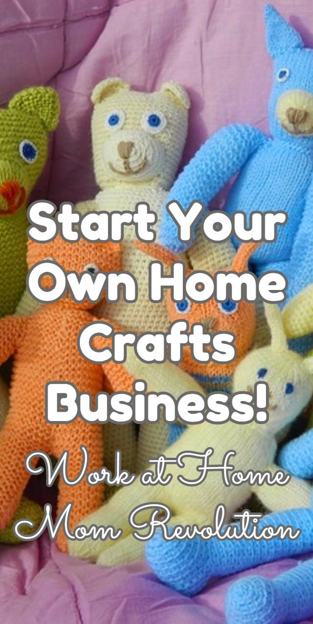 Start Your Own Home Crafts Business Work At Home Mom Revolution