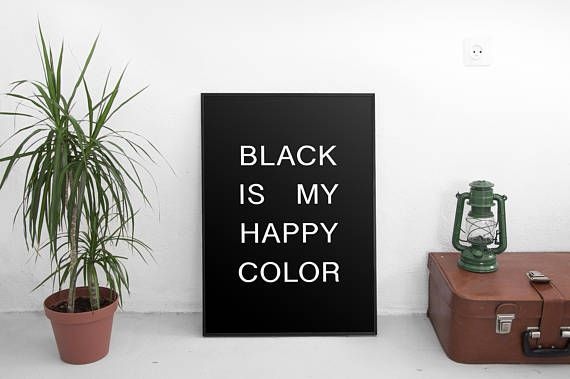 Hey, I found this really awesome Etsy listing at https://www.etsy.com/listing/556282622/black-is-my-happy-color-poster-printable