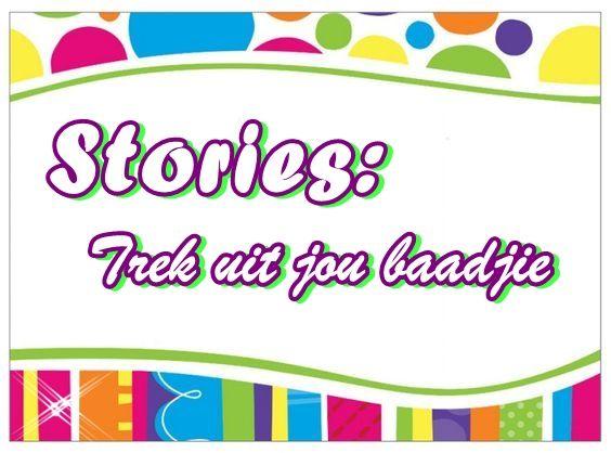 Stories: Trek uit jou baadjie