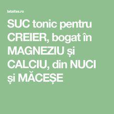 SUC tonic pentru CREIER, bogat în MAGNEZIU și CALCIU, din NUCI și MĂCEȘE
