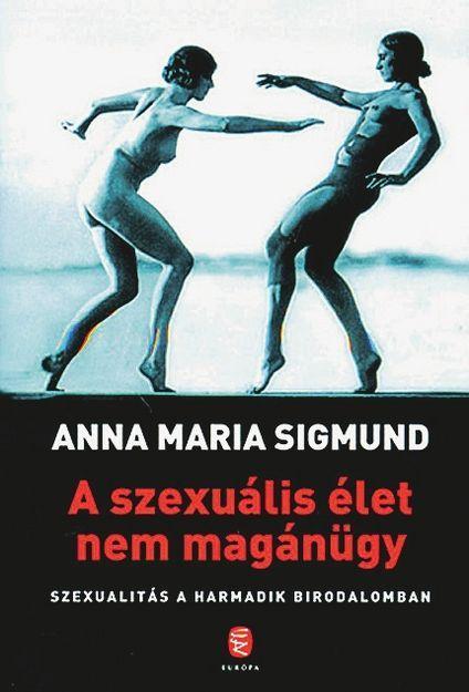 Anna Maria Sigmund: A szexuális élet nem magánügy