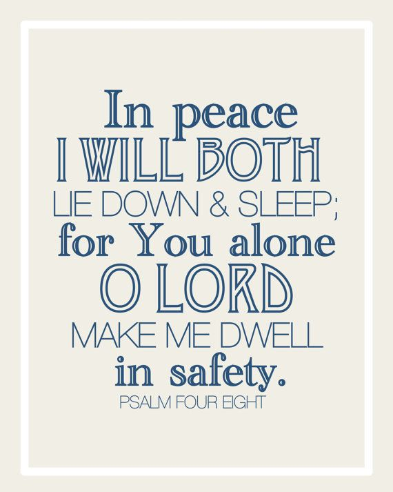 In any situation, after work or play, when you can't sleep, quote (& believe!) Psalms 4:8