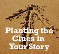 Fiction University: Planting the Clues and Hints in Your Story