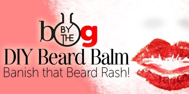 DIY: Beard Balm for the Ladies – Banish that Beard Rash!