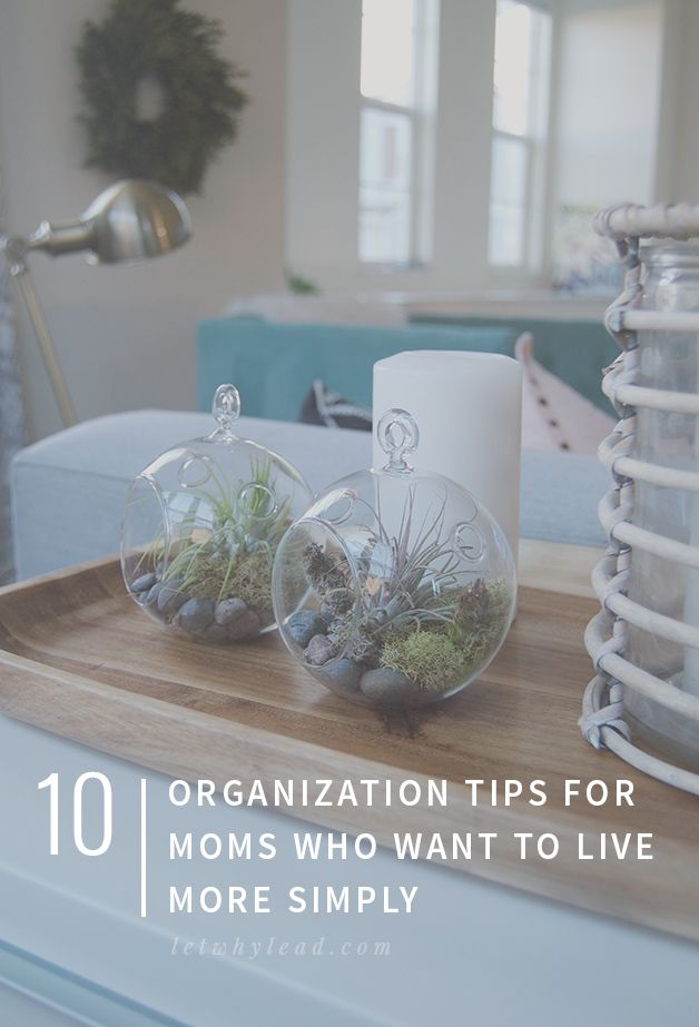 10 Organization Tips for Moms   For any woman who feels like a calm house equals a calm heart.