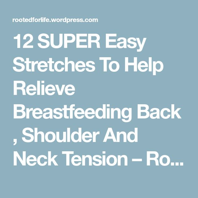 12 SUPER Easy Stretches To Help Relieve Breastfeeding Back , Shoulder And Neck Tension – Rootedforlife's Blog