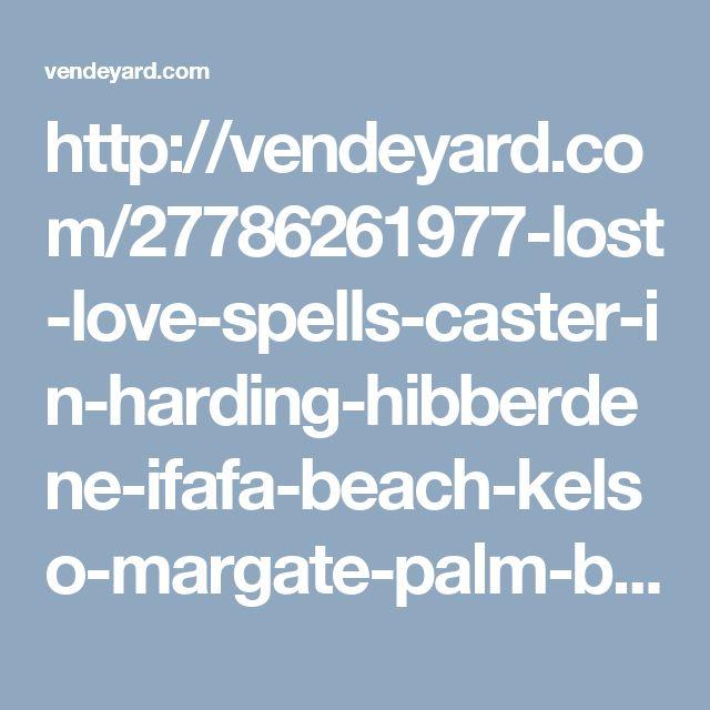 http://vendeyard.com/27786261977-lost-love-spells-caster-in-harding-hibberdene-ifafa-beach-kelso-margate-palm-beach-park-rynie-matatiele-swartberg-umzimkulu-underberg-ugu/