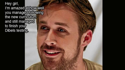 LOVE LOVE LOVE this! hahahaRyan Gosling, Teaching, Schools Stuff, Girls Teachers, Teachers Humor, Dibels Test, Hey Girls, Fun Schools, Education