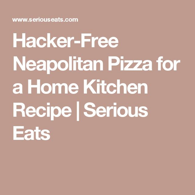 Hacker-Free Neapolitan Pizza for a Home Kitchen Recipe | Serious Eats