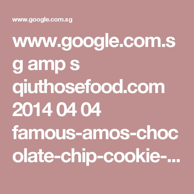www.google.com.sg amp s qiuthosefood.com 2014 04 04 famous-amos-chocolate-chip-cookie-recipe amp