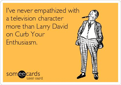 I've never empathized with a television character more than Larry David on #CurbYourEnthusiasm. #curb #larrydavid #prettygood