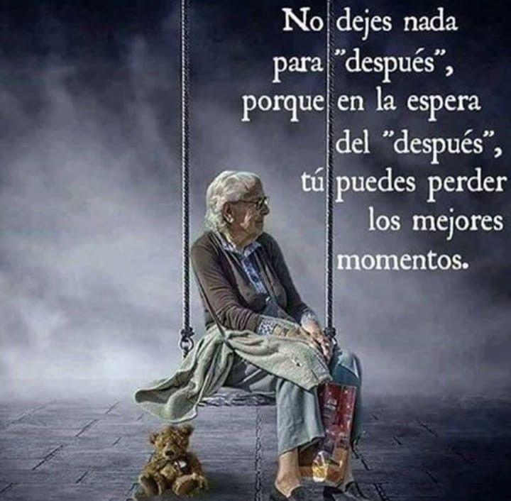 No Dejes Nada Para Despues Spanish Quotes Mother Quotes Special Quotes