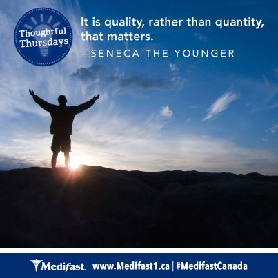 """It is quality, rather than quantity that matters."" - Seneca the Younger #ThoughtfulThursdays #Inspiration #MedifastCanada"