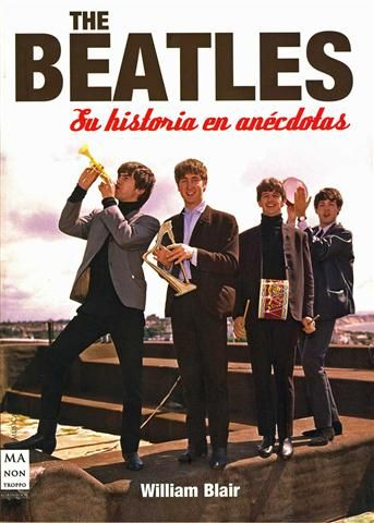#CineMusicaTeatro THE BEATLES. SU HISTORIA EN ANÉCDOTAS - William Blair #Robinbook
