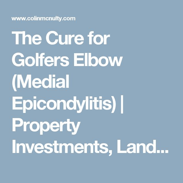 The Cure for Golfers Elbow (Medial Epicondylitis)      Property Investments, Landlording, CrossFit, Nutrition, Health, and Safety