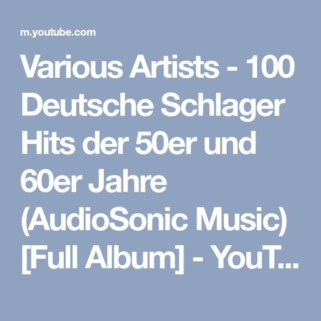 Various Artists - 100 Deutsche Schlager Hits der 50er und 60er Jahre (AudioSonic Music) [Full Album] - YouTube