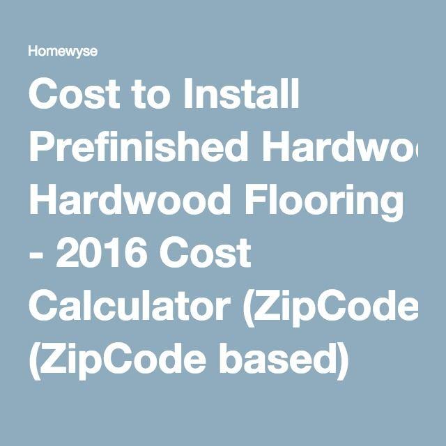 Cost to Install Prefinished Hardwood Flooring - 2016 Cost Calculator (ZipCode based)
