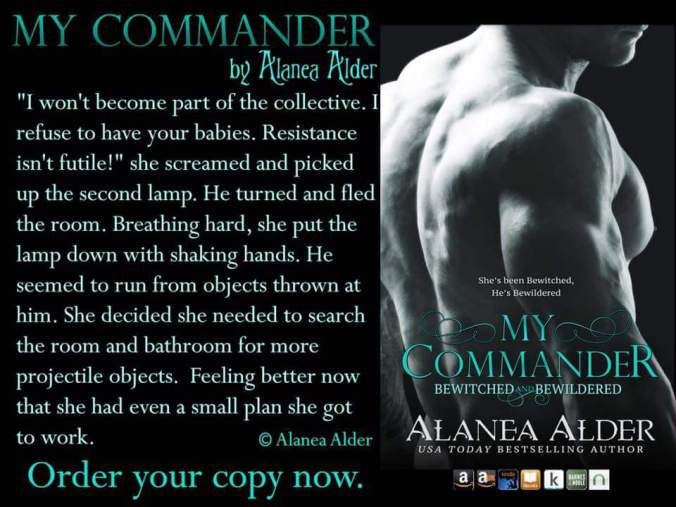 MY COMMANDER Book 1 Bewitched and Bewildered series#AuthorAlaneaAlder  When the topic of grandchildren comes up during a weekly sewing circle the matriarchs of the founding families seek out the witch Elder to scry to see if their sons have mates. They are shocked to discover that many of their sons mates are out in the world and are human! Fearing that their future daughter in laws will end up dead before being claimed and providing them with grandchildren to spoil they convince their own…