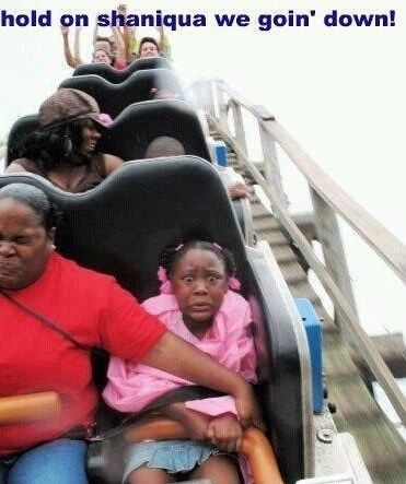 Roller Coaster Ride Drops Can Be Scary - Hold On Shaniqua We Goin Down! ---- hilarious jokes funny pictures walmart humor fails
