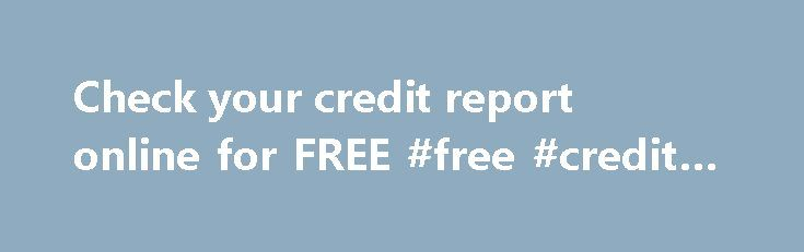 Check your credit report online for FREE #free #credit #report http://credit.remmont.com/check-your-credit-report-online-for-free-free-credit-report/  #check my credit rating free # CALCULATE YOUR CREDIT SCORE & RATING What is a Credit Rating? A credit rating Read More...The post Check your credit report online for FREE #free #credit #report appeared first on Credit.