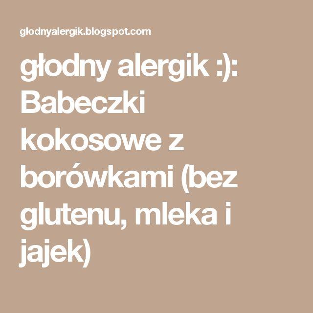 głodny alergik :): Babeczki kokosowe z borówkami (bez glutenu, mleka i jajek)
