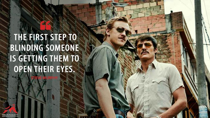 Steve Murphy: The first step to blinding someone is getting them to open their eyes.  More on: http://www.magicalquote.com/series/narcos/ #SteveMurphy #Narcos