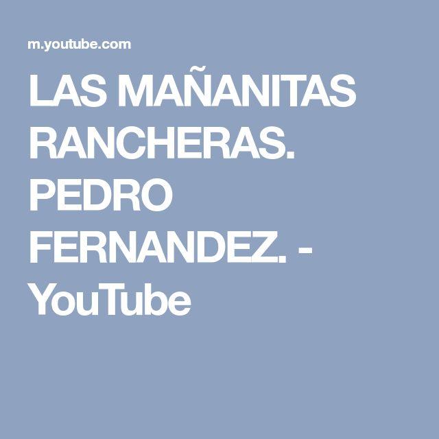 LAS MAÑANITAS RANCHERAS. PEDRO FERNANDEZ. - YouTube