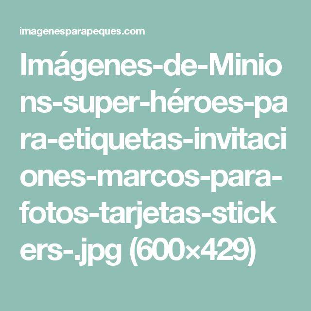 Imágenes-de-Minions-super-héroes-para-etiquetas-invitaciones-marcos-para-fotos-tarjetas-stickers-.jpg (600×429)