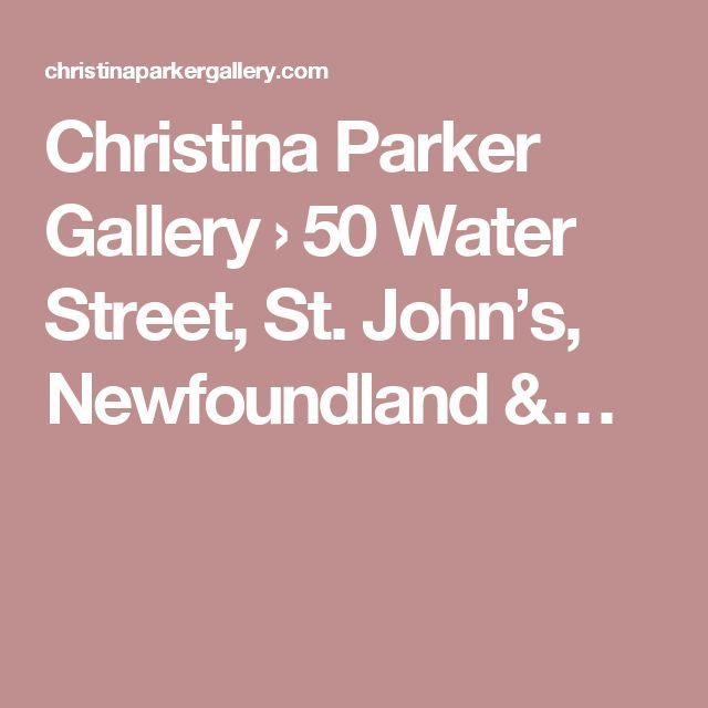 Christina Parker Gallery › 50 Water Street, St. John's, Newfoundland &…