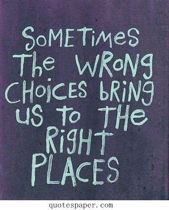 Sometimes the wrong choices...