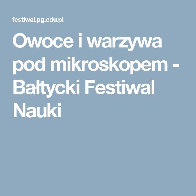 Owoce i warzywa pod mikroskopem - Bałtycki Festiwal Nauki