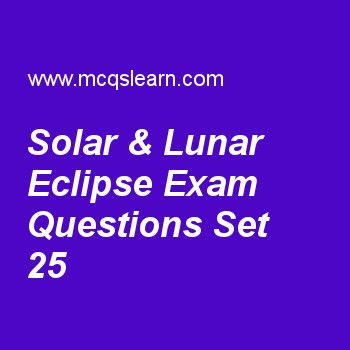 Practice test on solar & lunar eclipse, general knowledge quiz 25 online. Practice GK exam's questions and answers to learn solar & lunar eclipse test with answers. Practice online quiz to test knowledge on solar and lunar eclipse, pulmonary circulation, ida, international court of justice worksheets. Free solar & lunar eclipse test has multiple choice questions as kind of eclipse in which moon blocks out sun entirely is classified as, answers key with choices as annular eclipse...