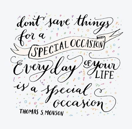 Preciously Me blog : Dont save things for a special occasion, everyday of your life is a special occasion
