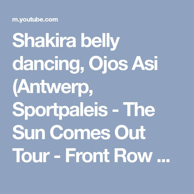 Shakira belly dancing, Ojos Asi (Antwerp, Sportpaleis - The Sun Comes Out Tour - Front Row HD) - YouTube