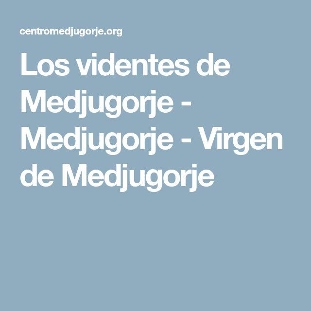 Los videntes de Medjugorje - Medjugorje - Virgen de Medjugorje