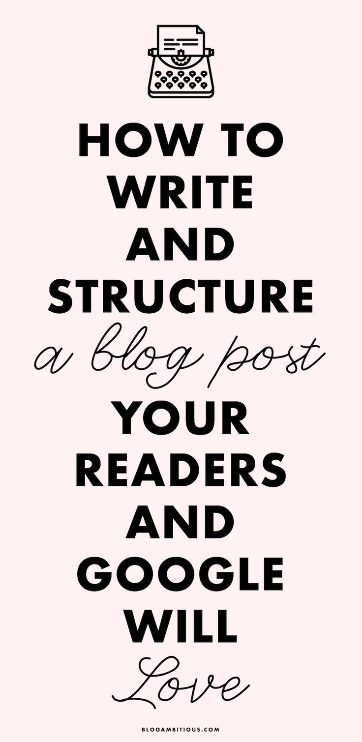 How to Write and Structure a Blog Post Your Readers and