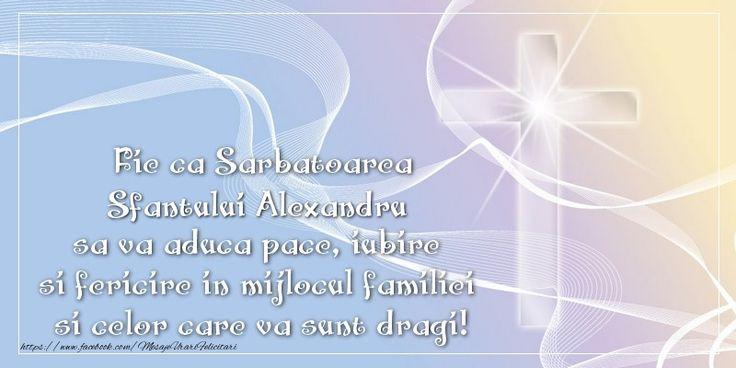 Fie ca Sarbatoarea Sfantului Alexandru sa va aduca pace, iubire si fericire in mijlocul familiei si celor care va sunt dragi!