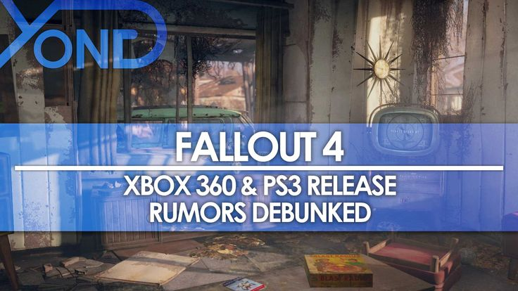 Fallout 4 - Xbox 360 & PS3 Release Rumors Debunked